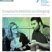 Titelbild von Europäische Mobilität am Übergang I - Qualitätsmerkmale von Informations- und Beratungsangeboten für die Jugendsozialarbeit