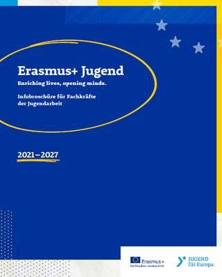 Erasmus+ Jugend. Enriching lives, opening minds