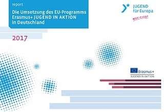 report 2017 - Die Umsetzung des EU-Programms Erasmus+ JUGEND IN AKTION in Deutschland