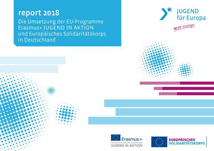 Deckblatt der Publikation report 2018 - Die Umsetzung der EU-Programme Erasmus+ JUGEND IN AKTION und Europäisches Solidaritätskorps in Deutschland