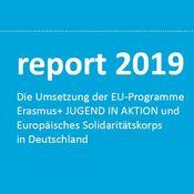 Titelbild von report 2019 - Die Umsetzung der EU-Programme Erasmus+ JUGEND IN AKTION und Europäisches Solidaritätskorps in Deutschland
